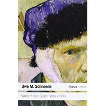 Uwe M Schneede Vicent Van Gogh Vida Y Obra Alianza Editorial