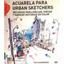 Acuarela Para Urban Sketchers Recursos Para Dibujar, Pintar