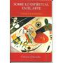 Sobre Lo Espiritual En El Arte, De Vasili Kandinski.