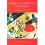 Sobre Lo Espiritual En El Arte - Vassily Kandinsky