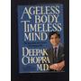 Ageless Body, Timeless Mind. Deepak Chopra.