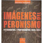 Imágenes Del Peronismo Fotografías 1945-1955 Amaral/ Botalla