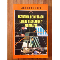 Julio Godio-econ. De Mercado, Estado Regulador Y Sindicatos
