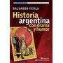 Historia Argentina Con Drama Y Humor - S. Ferla - Continente