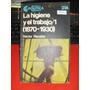 La Higiene Y El Trabajo /1 (1870-1930) Héctor Recalde 1988