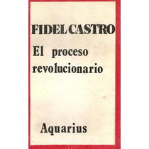 El Proceso Revolucionario - Fidel Castro - Aquarius