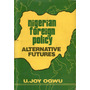 Nigerian Foreign Policy Alternative Futures Joy Ogwu