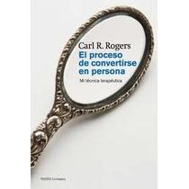 El Proceso De Convertirse En Persona - Carl Rogers