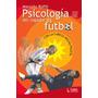 Psicologia Del Jugador De Futbol =con La Cabeza Hecha Pelota