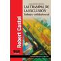 Las Trampas De La Exclusion . Trabajo Y Util. Castel Robert