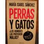 Perras Y Gatos M. Sánchez ¿los Hombres Las Prefieren Malas ?