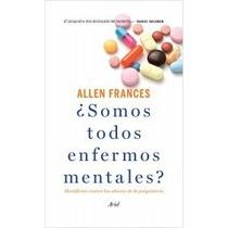 ¿ Somos Todos Enfermos Mentales ? - Allen Frances - Ariel