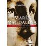 María Magdalena. La Diosa Prohibida Del Cristianismo De L...