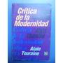 Sociología. Crítica De La Modernidad. Alain Touraine