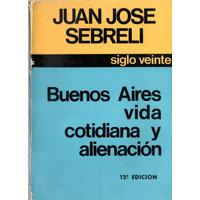 Buenos Aires, Vida Cotidiana Y Alienación / Juan José Sebrel