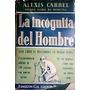 La Incognita Del Hombre.- Alexis Carrel