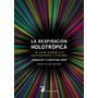 La Respiración Holotrópica. Stanislav Y Christina Grof