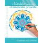 Mandalas Para Vivir ...el Momento Presente De Jacques, Claud