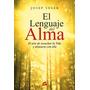 El Lenguaje Del Alma - El Arte De Escuchar La Vida Y . . .