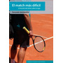 Libro, El Match Mas Dificil , Tenis ,deporte, Autoayuda