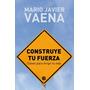 Construye Tu Fuerza - Mario Javier Vaena (edb)