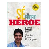 Se Tu Propio Heroe- Claudio María Dominguez