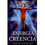 La Energía De La Creencia - Bender / Sise - Ed. Obelisco
