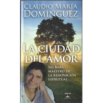 La Ciudad Del Amor . Claudio Maria Dominguez