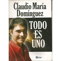 Todo Es Uno Claudio Maria Dominguez