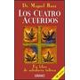 Los Cuatro Acuerdos. Miguel Ruiz. Guia De Sabiduria Tolteca