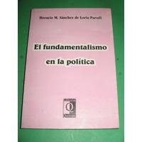 El Fundamentalismo En Politica - H. Sanchez De Loria Parodi