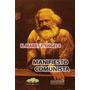 El Manifiesto Comunista - Marx, Carlos; Engels, Federico