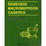 Remedios Macrobióticos Caseros - Michio Kushi - Cauwenberghe