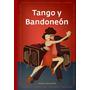 Tango Y Bandoneon - Monica Le Comte Maizal Ediciones