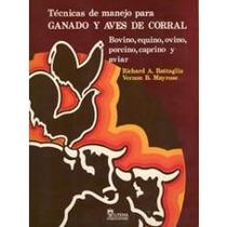 Tecnicas De Manejo Para Ganado Y Aves De Corral. Battaglia