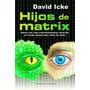 Hijos De Matrix. David Icke. La Teoría Extraterrestre