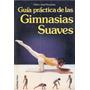 Guia Practica De Las Gimnasias Suaves Marie Jose Houareau