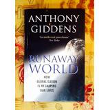 Anthony Giddens. RUNAWAY WORLD.