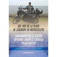 Del Río de la Plata al Ecuador en motocicleta. / Caminando en la Alaska invernal hasta Círculo Polar Ártico