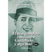 El más completo cancionero Gardeliano... y algo más. Tomo I