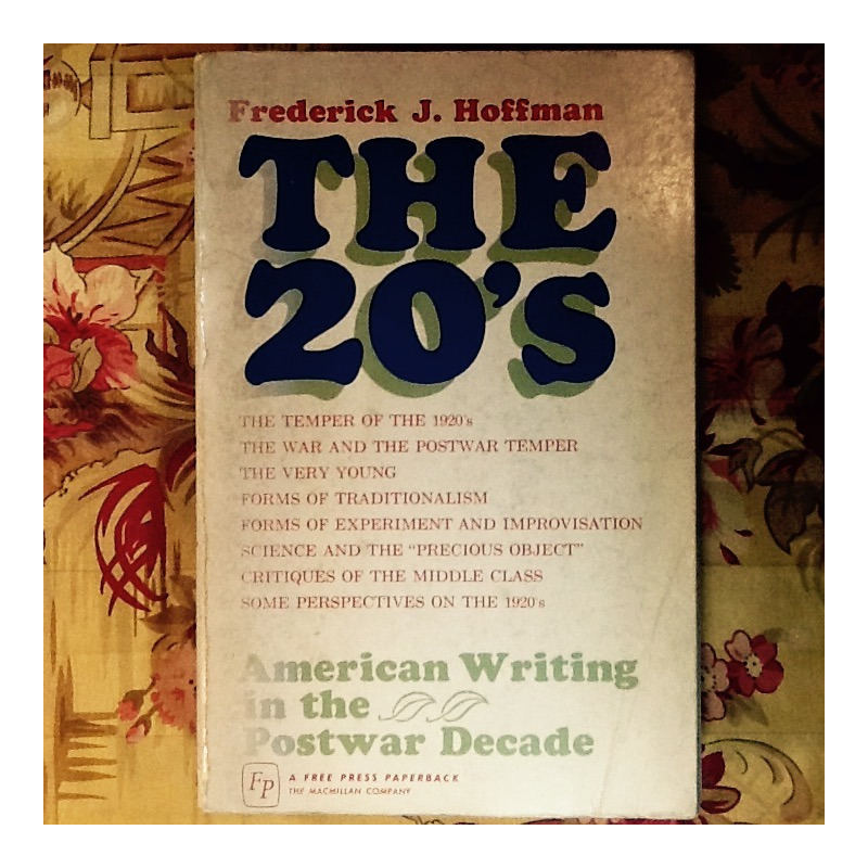 Frederick J. Hoffman.  THE 20's:  AMERICAN WRITING IN THE POSTWAR DECADE.