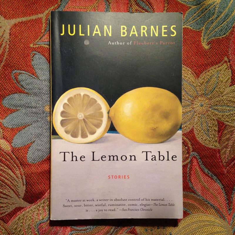 Julian Barnes.  THE LEMON TABLE.