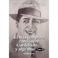 El mas completo cancionero Gardeliano... y algo más. Tomo III
