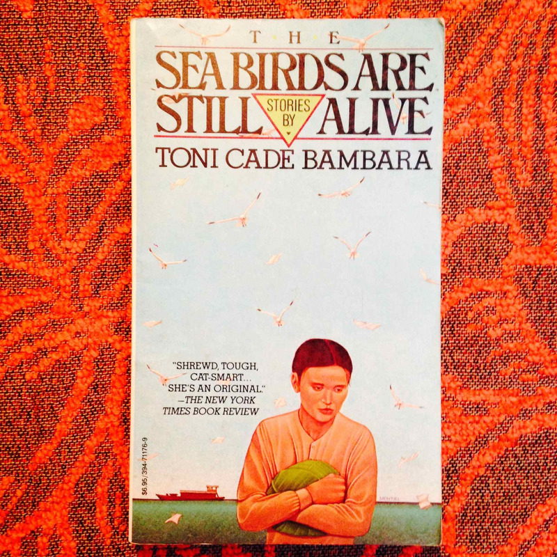 Toni Cade Bambara.  SEA BIRDS ARE STILL LIVE.