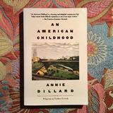Annie Dillard.  AN AMERICAN CHILDHOOD.