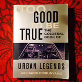 Jan Harold Brunvand.  TOO GOOD TO BE TRUE: THE COLOSSAL BOOK OF URBAN LEGENDS.