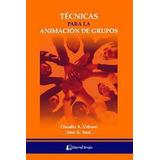 Tecnicas para la animación de grupos. Urbano, Claudio. Yuni, Jose