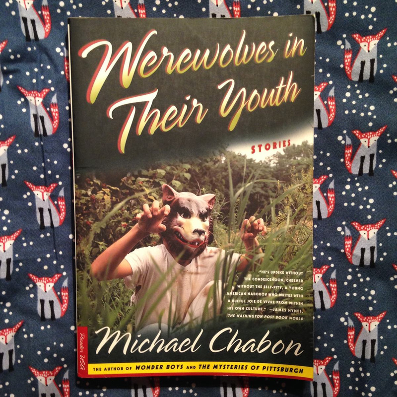 Michael Chabon.  WEREWOLVES IN THEIR YOUTH.