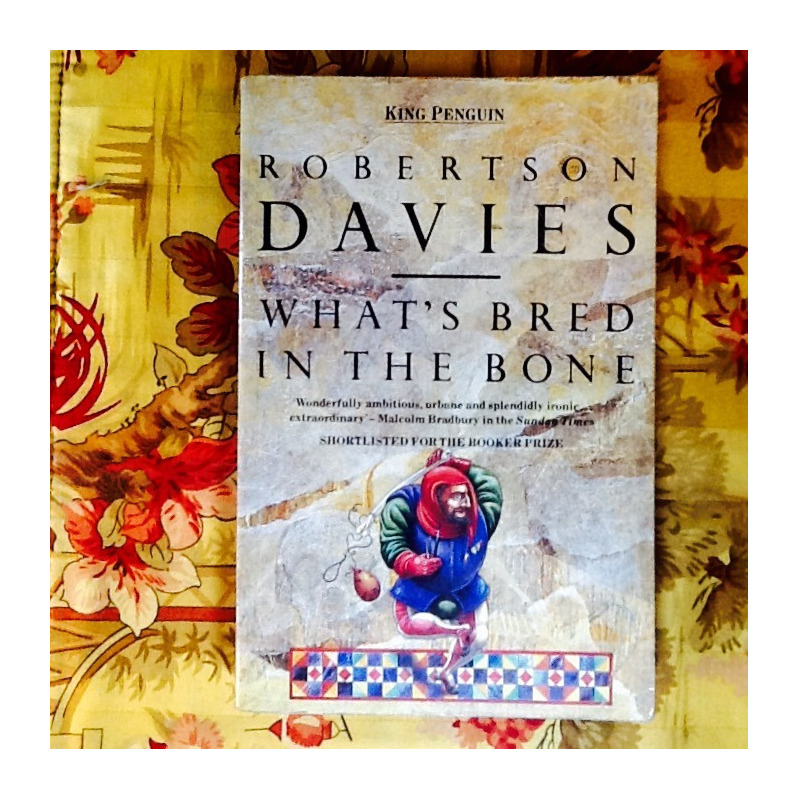 Robertson Davies. WHAT'S BRED IN THE BONE.