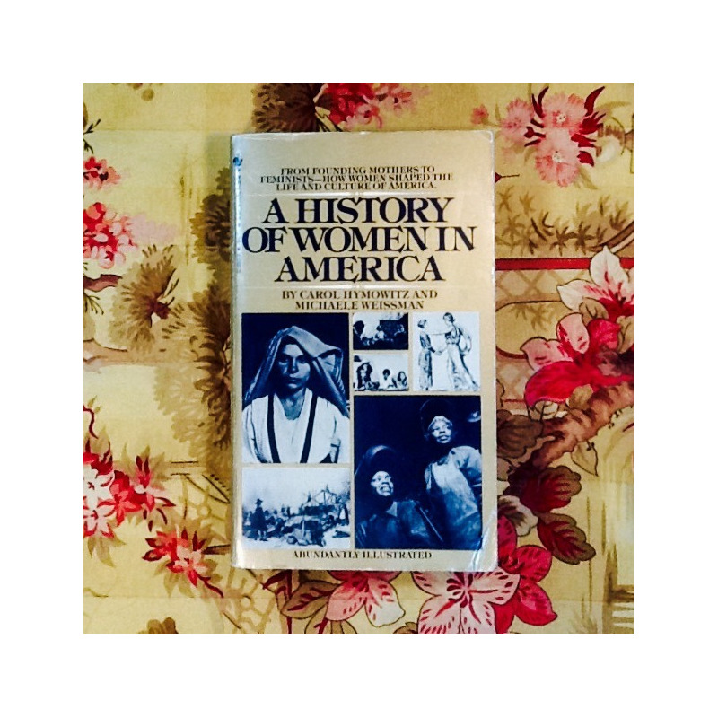 Hymowitz & Weissman.  A HISTORY OF WOMEN IN AMERICA.